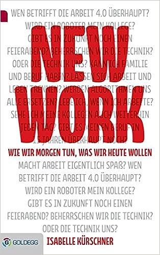 Cover des Buchs: New Work: Wie wir morgen tun, was wir heute wollen (Goldegg Business)