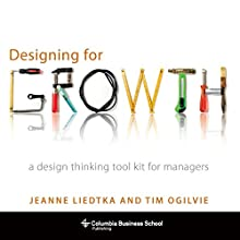 Designing for Growth: A Design Thinking Tool Kit for Managers Audiobook by Jeanne Liedtka, Tim Ogilvie Narrated by Nicol Zanzarella