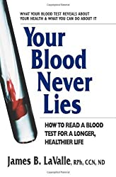 Your Blood Never Lies: How to Read a Blood Test for a Longer, Healthier Life by James B. LaValle (2013-06-03)
