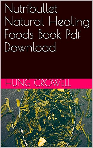 Nutribullet natural healing foods book pdf download kindle edition nutribullet natural healing foods book pdf download by crowell hung fandeluxe Image collections