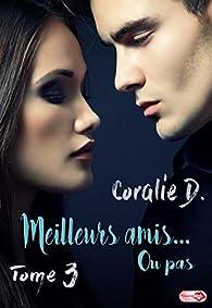 Meilleurs amis ou pas, tome 3 par Coralie D.