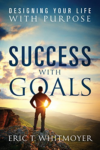 Success with Goals: Designing Your Life With Purpose by [Whitmoyer, Eric T. ]