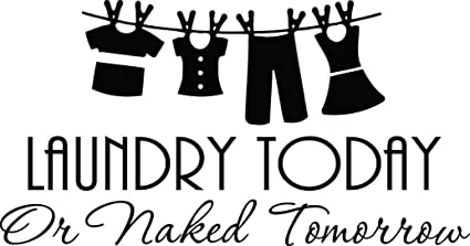 Wall Decal #2 Laundry Today Or Naked Tomorrow. Cute Vinyl Wall Art Decor  Quotes