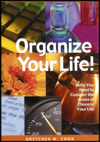 Organize Your Life: Skills You Need to Conquer Areas of Chaos in Your Life