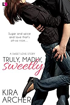 Truly, Madly, Sweetly (Sweet Love Book 1) by [Archer, Kira]