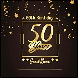 50th Birthday Guest Book Happy Celebrating 50 YearsMessage Log Keepsake Notebook Diary For Family And Friend To Write In Sign Free