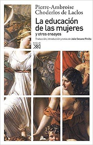 La educación de las mujeres y otros ensayos Siglo XXI de España General: Amazon.es: Choderlos de Laclos, Pierre-Ambroise, Seoane Pinilla, Julio: Libros