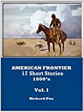 AMERICAN FRONTIER-17 Short Stories: 1800's, Vol. l