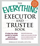 img - for The Everything Executor and Trustee Book: A Step-by-Step Guide to Estate and Trust Administration book / textbook / text book