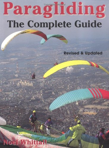 Paragliding: Revised and Updated; The Complete Guide