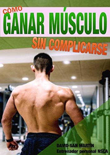 COMO GANAR MÚSCULO : Sin complicarse (Spanish Edition) by [San Martín Zamora,