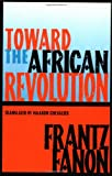 : Toward the African Revolution (Fanon, Frantz)