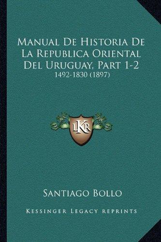Manual De Historia De La Republica Oriental Del Uruguay, Part 1-2: 1492-1830 (1897) (Spanish Edition)