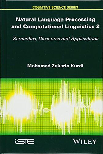 Natural Language Processing and Computational Linguistics 2: Semantics, Discourse and Applications (Cognitive Science) ()