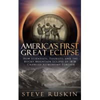 America's First Great Eclipse: How Scientists, Tourists, and the Rocky Mountain Eclipse of 1878 Changed Astronomy…