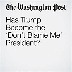 Has Trump Become the 'Don't Blame Me' President?