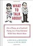 img - for What to Talk About: On a Plane, at a Cocktail Party, in a Tiny Elevator with Your Boss's Boss book / textbook / text book