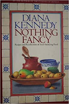Book Nothing Fancy: Recipes and Recollections of Soul-Satisfying Food by Diana Kennedy (1989-07-01)