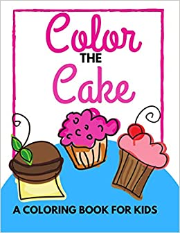 Color The Cake Amazing Cake Coloring Pages Colouring Book For Kids Girls And Boys Cupcake Birthday Cake Fun Activity For 4 8 Years Old Children Press The Happy Place 9798699531318 Amazon Com Books