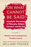 On What Cannot be Said Vol. 2 : Apophatic Discourses in Philosophy, Religion, Literature, and the Arts - Modern and Contemporary Transformations, , 0268028850
