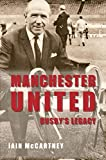 Manchester United: Busby's Legacy: Written by Iain McCartney, 2014 Edition, Publisher: Amberley Publishing [Paperback]