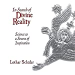 In Search of Divine Reality: Science as a Source of Inspiration | Lothar Schäfer