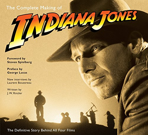 The Complete Making of Indiana Jones: The Definitive Story Behind All Four Films (Star Of Raiders Of The Lost Ark)