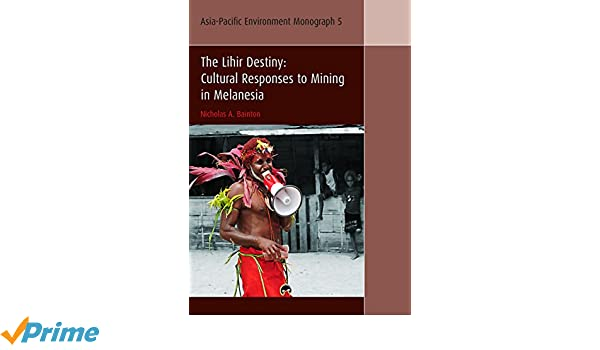 The Lihir destiny : cultural responses to mining in Melanesia, Nicholas A. Bainton