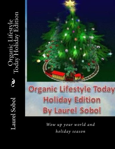 Organic Lifestyle Today Holiday Edition (Home & Garden, Fashion and Art Plus More) pdf epub