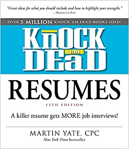 Knock U0027em Dead Resumes: A Killer Resume Gets MORE Job Interviews!: Martin  Yate CPC: 9781440596193: Amazon.com: Books  Killer Resume