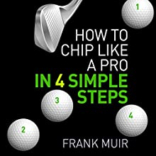 How to Chip Like a Pro in 4 Simple Steps Audiobook by Frank Muir Narrated by Nick McArdle