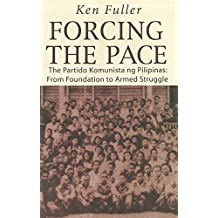 Forcing the Pace: The Partido Komunista ng Pilipinas: From Foundation to Armed Struggle