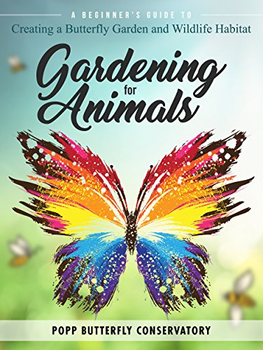 Gardening For Animals: A Beginners Guide To Creating A Butterfly Garden And  Wildlife Habitat By
