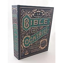 BIBLE DES COCKTAILS (LA) : 3000 RECETTES ILLUSTRÉES