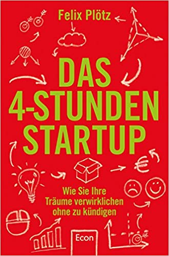 Cover des Buchs: Das 4-Stunden-Startup: Wie Sie Ihre Träume verwirklichen, ohne zu kündigen