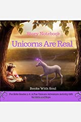 Unicorns Are Real: Story Notebook: For Kids grades 3-6: A Fun Unicorn Adventure Activity Gift for Girls and Boys Paperback