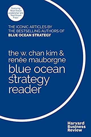 The W. Chan Kim and Renée Mauborgne Blue Ocean Strategy Reader: The iconic articles by bestselling authors W. Chan Kim and Renée (Blue Ocean Strategy)