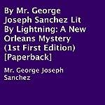 Lit by Lightning: A New Orleans Mystery | George Joseph Sanchez
