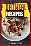 OATMEAL RECIPES: Oatmeal Cookbook: 65 Most Amazing Oats Recipes & Oatmeal Diet Plan! (oatmeal books, oatmeal smoothie) (oatmeal recipe book)
