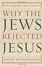 Why the Jews Rejected Jesus by Klinghoffer,…
