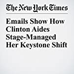 Emails Show How Clinton Aides Stage-Managed Her Keystone Shift | Farah Stockman