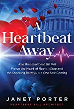 A Heartbeat Away: How the Heartbeat Bill Will Pierce the Heart of Roe v. Wade and the Shocking Betrayal No One Saw Coming