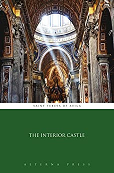 The Interior Castle Illustrated Kindle Edition By Saint Teresa Of Avila Aeterna Press