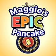 Maggie's EPIC Pancake- A Silly Breakfast Story (Includes Funny Outtakes)