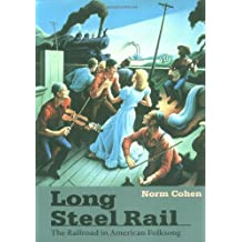 Long Steel Rail: The Railroad in American Folksong (2d ed.)