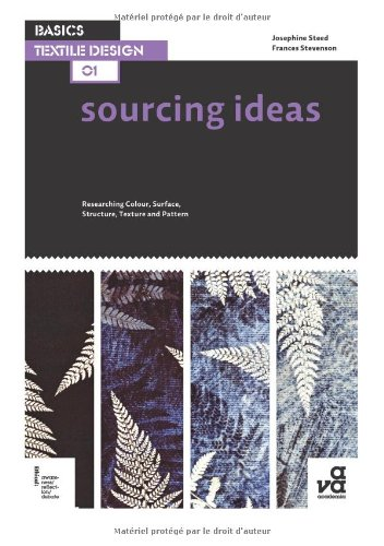 Basics Textile Design 01: Sourcing Ideas: Researching Colour, Surface, Structure, Texture and ()