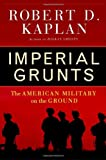 Imperial Grunts, Robert D. Kaplan, 1400061326
