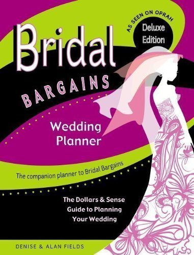 Bridal Bargains Wedding Planner: The Dollars & Sense Guide To Planning Your Wedding by Fields, Denise Published by Windsor Peak Press 2nd (second) , New , Deluxe edition (2013) Hardcover