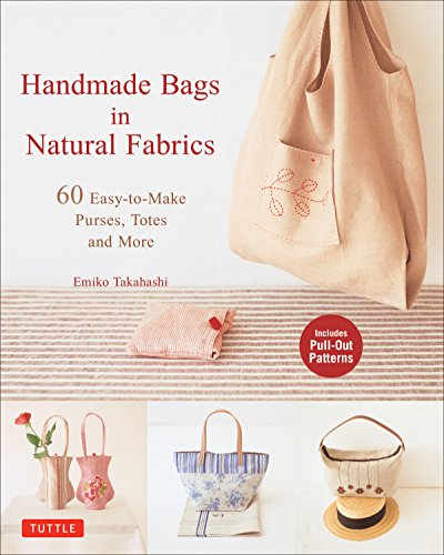 Fabric Bag Patterns (Handmade Bags In Natural Fabrics: Over 60 Easy-To-Make Purses, Totes and More)