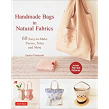 Handmade Bags In Natural Fabrics: Over 60 Easy-To-Make Purses, Totes and More